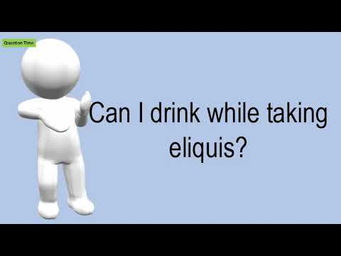 can-i-drink-while-taking-eliquis?