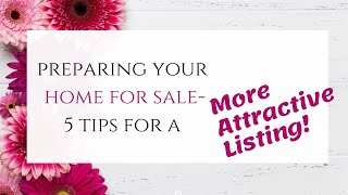 Preparing Your Home for Sale - 5 tips for a More Attractive Listing