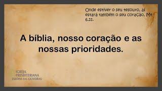 A bíblia, nosso coração e nossas prioridades   20/dez/2020