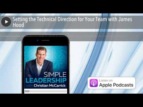 Setting the Technical Direction for Your Team with James Hood