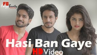 Hasi ban gaye | Cover | Faizy Bunty & Moni Rendition | Best Cover 2018
