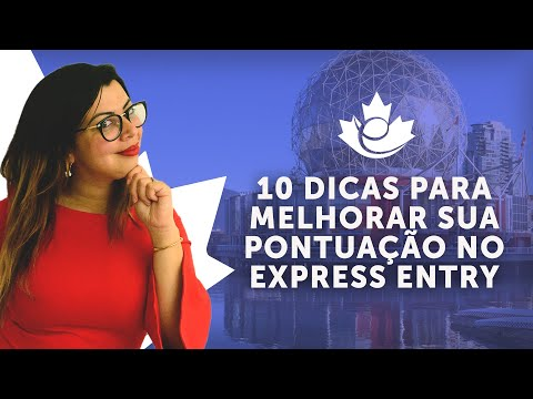 10 DICAS DE COMO MELHORAR SUA PONTUAÇÃO NO EXPRESS ENTRY E IMIGRAR PARA O CANADÁ
