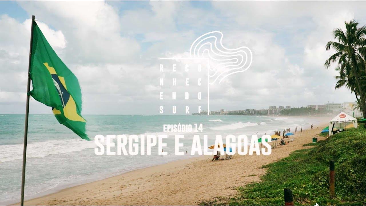 Sergipe e Alagoas | Reconhecendo o Surf #14