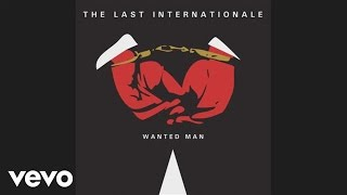 The Last Internationale - Wanted Man (Audio)