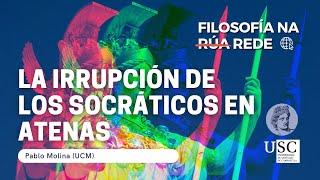 Filosofía Na Rede - La irrupción de los socráticos en Atenas - Pablo Molina (UCM)