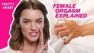 FEMALE ORGASMS EXPLAINED | PRETTY SMART