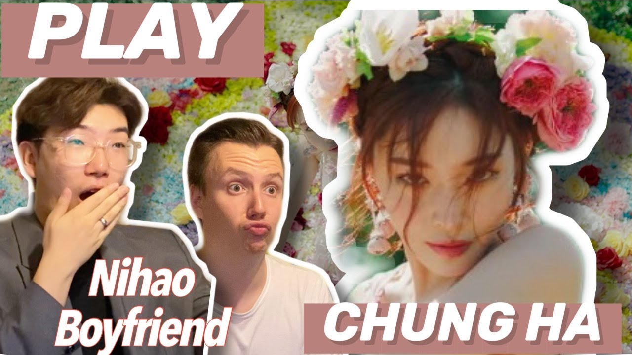 CHUNG HA 청하 'PLAY' Official MV Reaction | Nihao Boyfriend