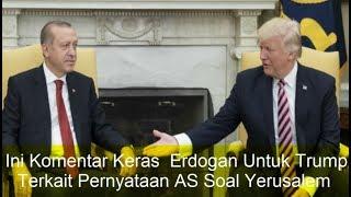 Ini Komentar Keras Erdogan Untuk Trump Terkait Pernyataan AS Soal Yerusalem