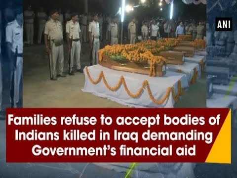 Families Refuse To Accept Bos Of Indians Killed In Iraq Demanding Government S Financial Aid Ani News