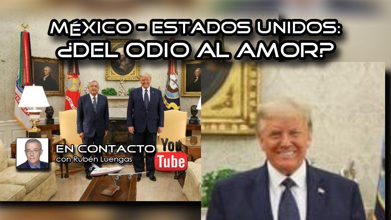 México - Estados Unidos: ¿Del odio al amor?   Rubén Luengas #EnContacto
