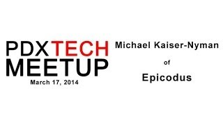 PDX Tech Meetup - March 17, 2014 - Michael Kaiser-Nyman of Epicodus