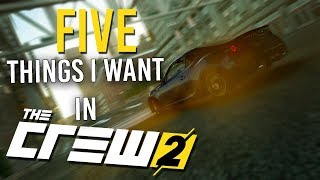 TOP 5 THINGS I WANT TO SEE IN THE CREW 2