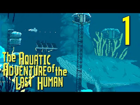 "The Aquatic Adventure of the Last Human - ""Fear & Awe of the Sea"", Manly Let's Play Pt.1"