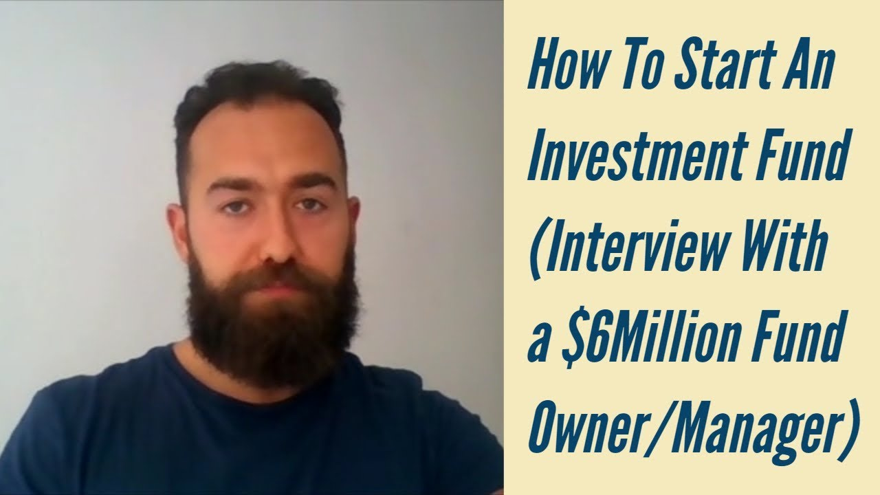 How To Start An Investment Fund Interview With A Fund Owner Manager Youtube