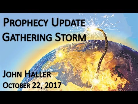 "2017 10 22 John Haller's Prophecy Update ""Gathering Storm"""