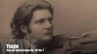 Ysaye Plays Dvorak: Humoresque Op. 101 No. 7