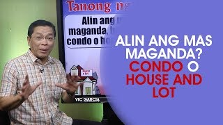 Alin Ang Mas Maganda: Condo o House and Lot?