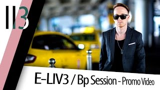 E-LIV3 / Bp Session - Promo Video