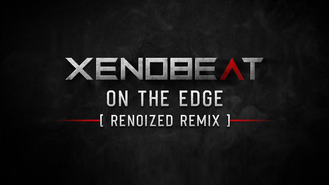 XENOBEAT - On The Edge (Renoized Remix)