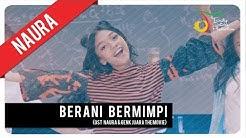 Naura - Berani Bermimpi | Official Video Clip (OST Naura & Genk Juara)