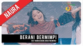 [3.12 MB] Naura - Berani Bermimpi | Official Video Clip (OST Naura & Genk Juara)