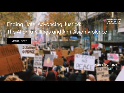 Ending Hate, Advancing Justice: The Atlanta Killings and Anti-Asian Violence on YouTube