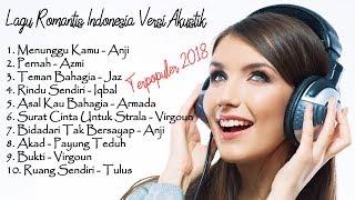 LAGU ROMANTIS TERBAIK INDONESIA VERSI AKUSTIK - TERPOPULER 2018