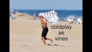 coldplay as vines