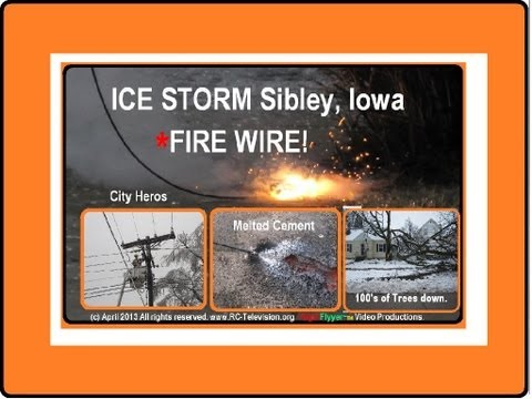 FIRE Wire down MELTS CEMENT in Sibley Iowa's worst Ice Storm April 2013