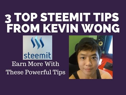 3 Tips to Earn More in Steemit - Kevin Wong