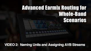 PreSonus—Advanced EarMix Routing for Whole-Band Scenarios - Part 2, Naming Units & Assigning Streams