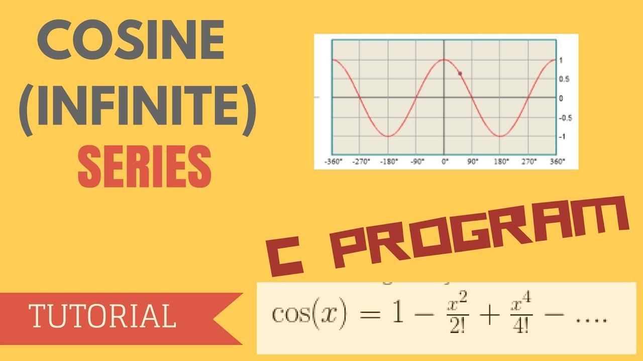 C PROGRAM for COSINE (INFINITE) SERIES - [TUTORIAL]