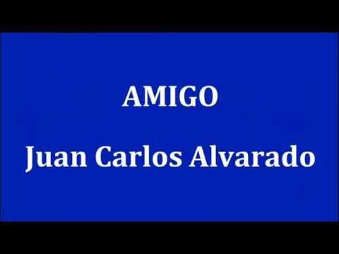 AMIGO -  Juan Carlos Alvarado