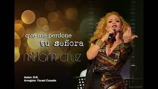 Miriam Cruz - Que me perdone tu señora (ESTRENO 2015)