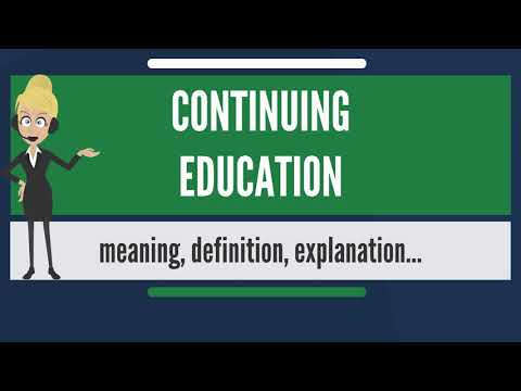 What is CONTINUING EDUCATION? What does CONTINUING EDUCATION mean? CONTINUING EDUCATION meaning