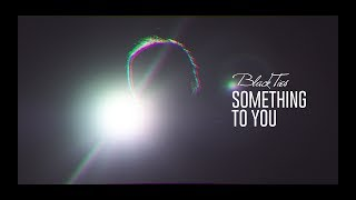 Download Black Ties - Something To You (Official Music ) MP3 song and Music Video