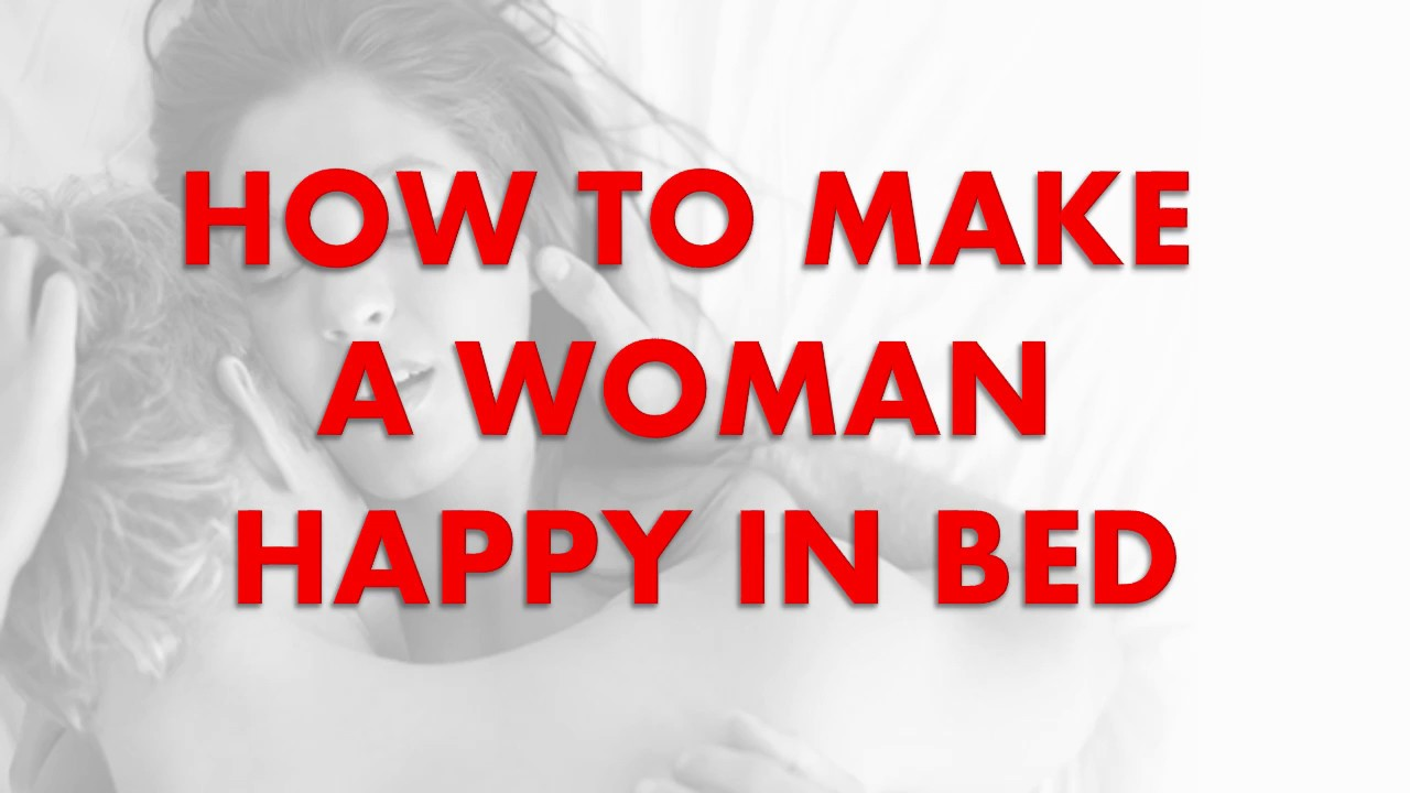 How to make women happy in bed