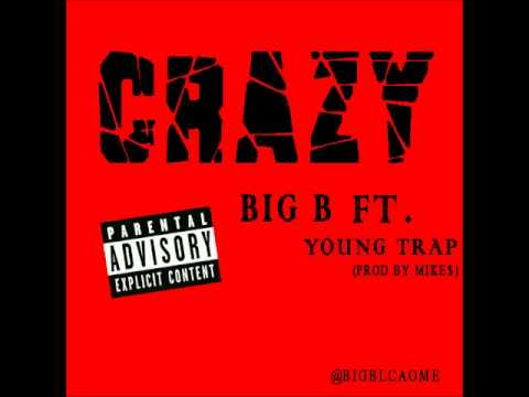 Big B Ft. Young Trap - Crazy (Prod By Mike$) Explicit