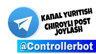 Controllerbot - Telegramda chiroyli postlar yozish, kanal yurgazish
