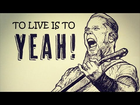 To Live Is To Yeah