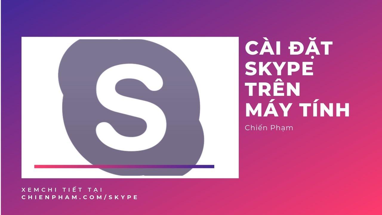 [Hướng dẫn] Tải & Cài đặt phần mềm Skype trên máy tính PC | Chiến Phạm
