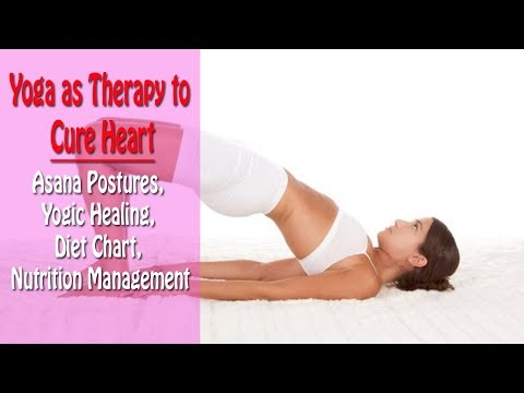 Yoga as Therapy to Cure Heart | Asana Postures, Yogic Healing, Diet Chart, Nutrition Management