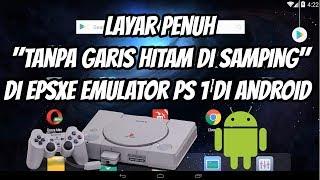 Cara Set Layar Penuh/Tanpa Garis Hitam Disamping Di EPSXE Android, Emulator Playstation 1 Di Android