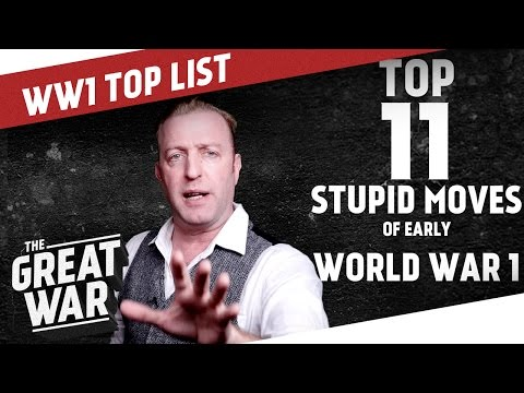 Top 11 Stupid Moves of Early World War 1 I THE GREAT WAR - Ranking