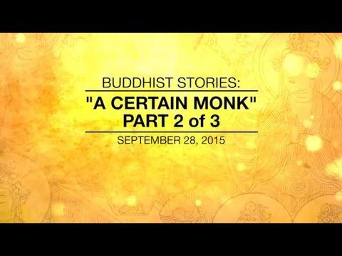 BUDDHIST STORIES: A CERTAIN MONK - PART2/3 - Sep 28, 2015