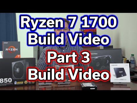 Ryzen 7 1700 - Build Video - Part 3 - Build Video