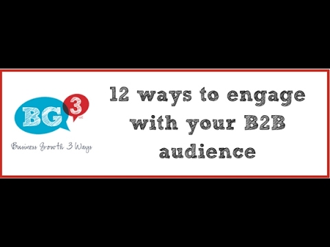 12 ways to engage with your B2B audience