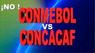 CONMEBOL vs CONCACAF(Actualizado)