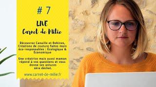 Live#7 CarnetdeMilie - Canaille et Bobine Créations de couture faites main éco-responsables.