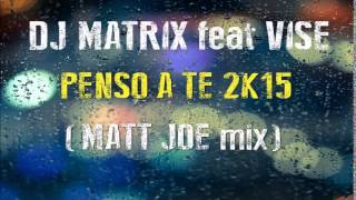 Dj Matrix feat. Vise - Penso a te 2k15 (Matt Joe Remix)
